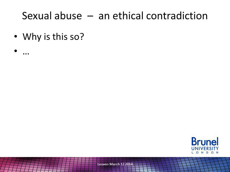 Sexual abuse – an ethical contradiction Why is this so … Leuven March 12 2014