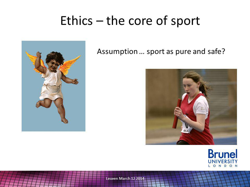 Ethics – the core of sport Assumption … sport as pure and safe