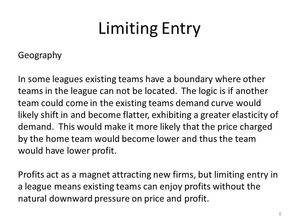 Limiting Entry 8 Geography In some leagues existing teams have a boundary where other teams in the league can not be located.