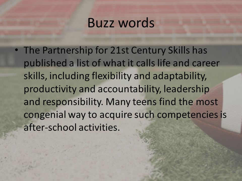 Buzz words The Partnership for 21st Century Skills has published a list of what it calls life and career skills, including flexibility and adaptability, productivity and accountability, leadership and responsibility.