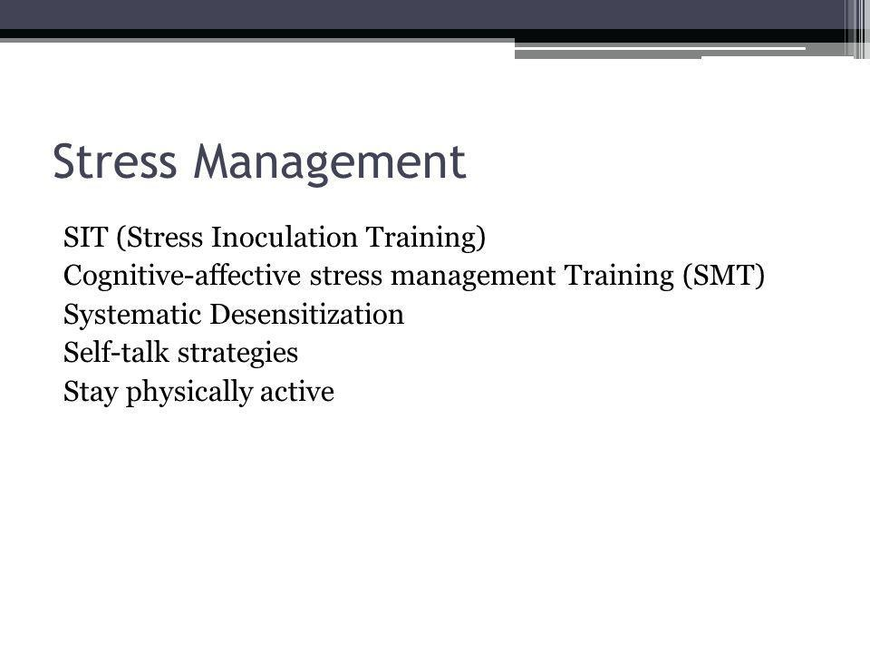 SIT (Stress Inoculation Training) Cognitive-affective stress management Training (SMT) Systematic Desensitization Self-talk strategies Stay physically active