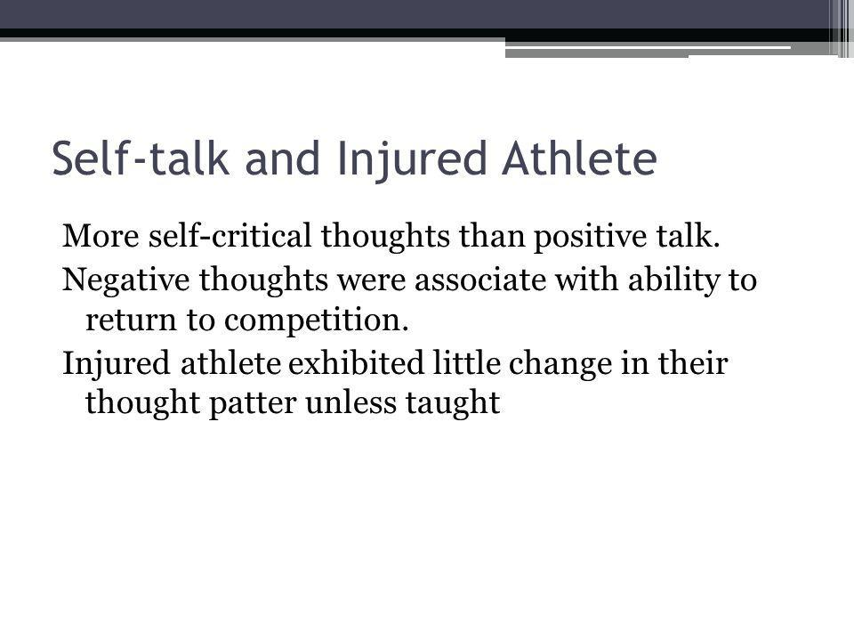 Self-talk and Injured Athlete More self-critical thoughts than positive talk.