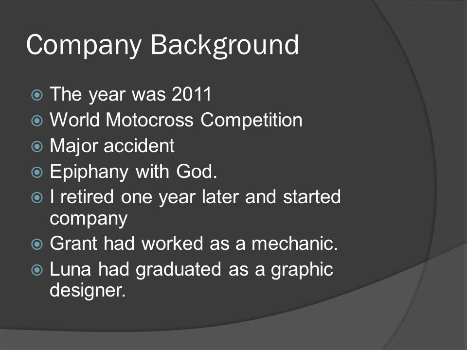 Company Background The year was 2011 World Motocross Competition Major accident Epiphany with God.