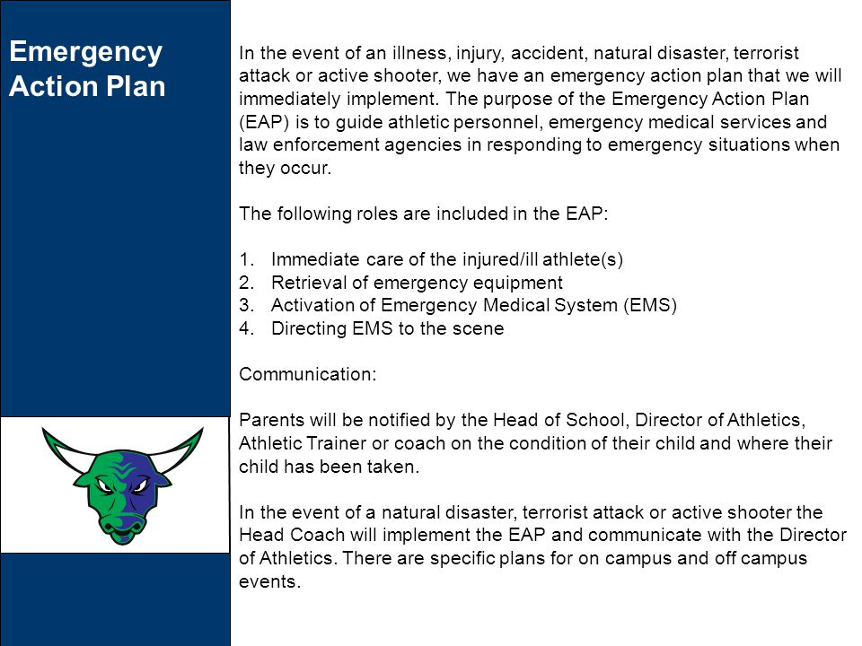 Emergency Action Plan In the event of an illness, injury, accident, natural disaster, terrorist attack or active shooter, we have an emergency action plan that we will immediately implement.