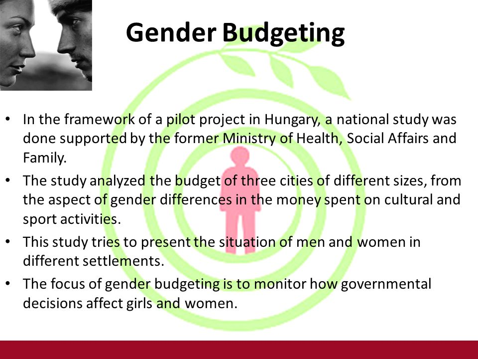 Gender Budgeting In the framework of a pilot project in Hungary, a national study was done supported by the former Ministry of Health, Social Affairs and Family.