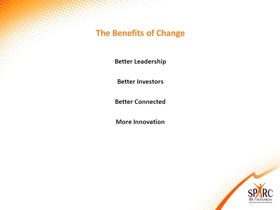 The Benefits of Change Better Leadership Better Investors Better Connected More Innovation