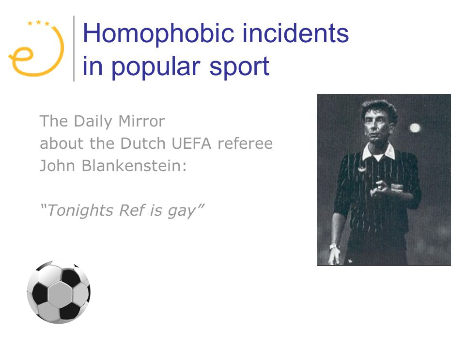 Homophobic incidents in popular sport The Daily Mirror about the Dutch UEFA referee John Blankenstein: Tonights Ref is gay