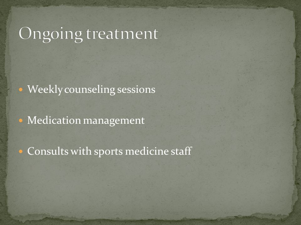 Weekly counseling sessions Medication management Consults with sports medicine staff