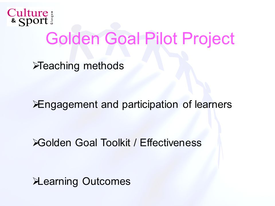 Golden Goal Pilot Project Teaching methods Engagement and participation of learners Golden Goal Toolkit / Effectiveness Learning Outcomes