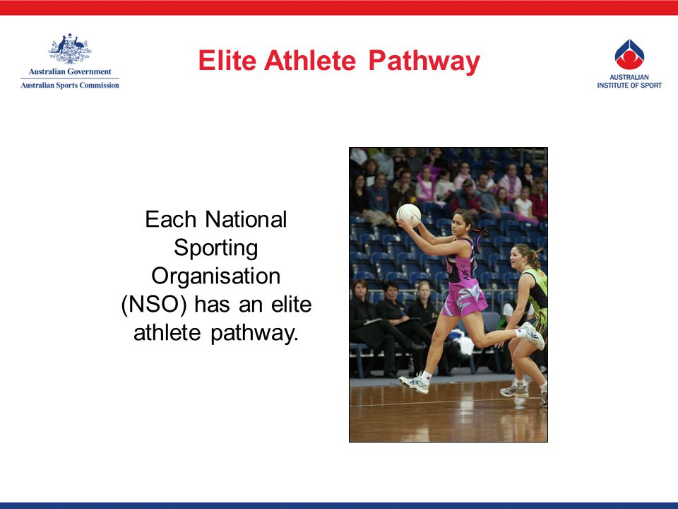 Each National Sporting Organisation (NSO) has an elite athlete pathway. Elite Athlete Pathway