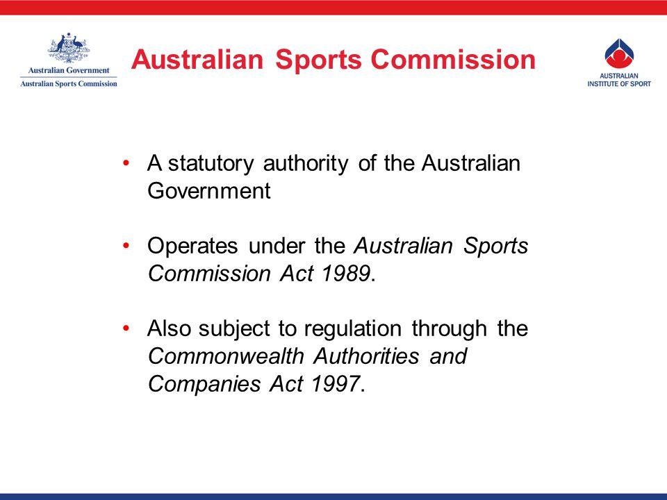 A statutory authority of the Australian Government Operates under the Australian Sports Commission Act 1989.