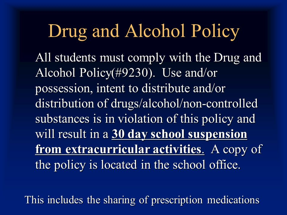Drug and Alcohol Policy All students must comply with the Drug and Alcohol Policy(#9230).