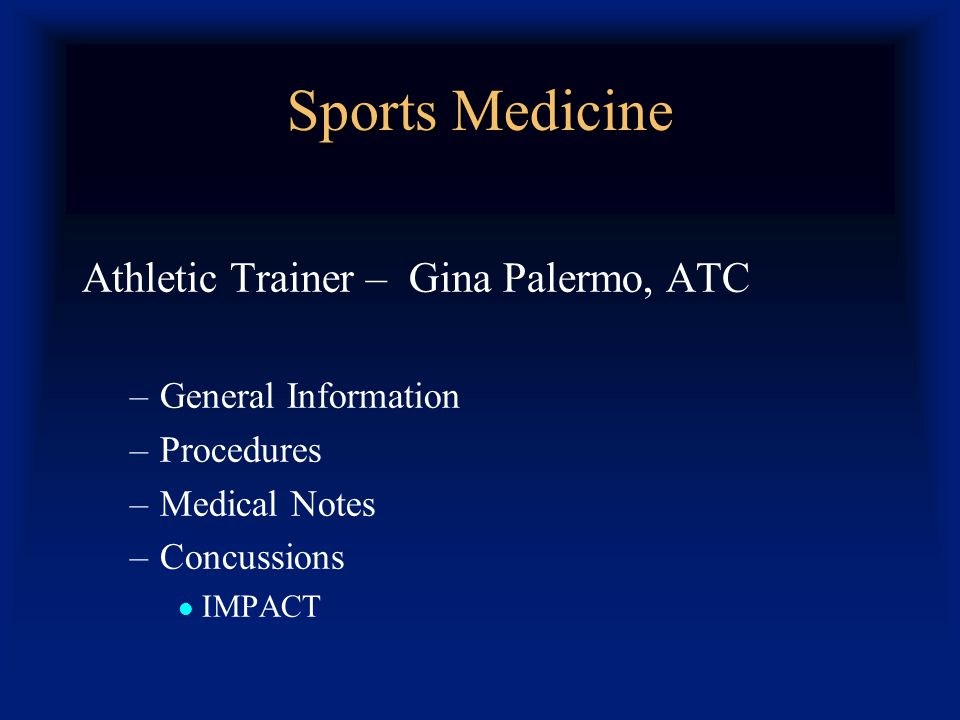 Sports Medicine Athletic Trainer – Gina Palermo, ATC –General Information –Procedures –Medical Notes –Concussions IMPACT