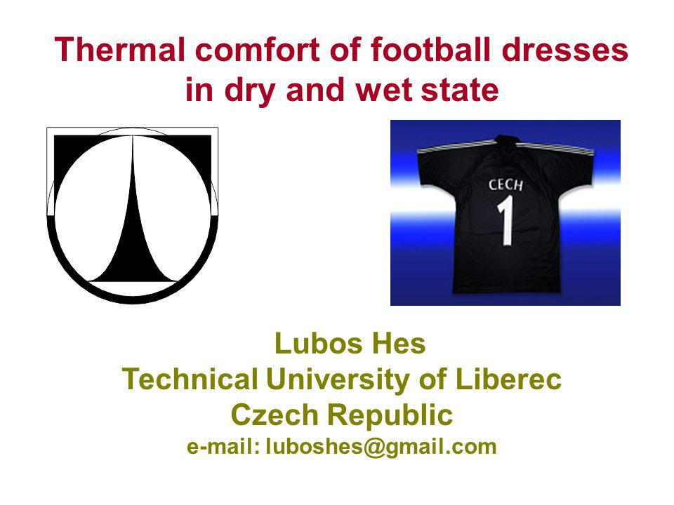 Thermal comfort of football dresses in dry and wet state Lubos Hes Technical University of Liberec Czech Republic e-mail: luboshes@gmail.com