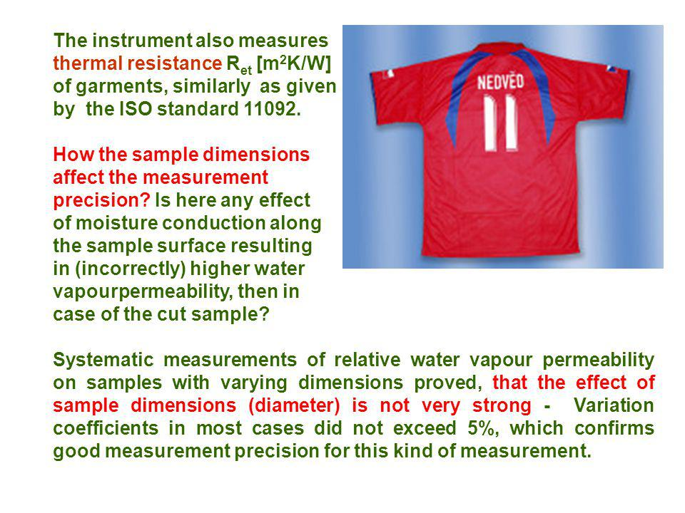 The instrument also measures thermal resistance R et [m 2 K/W] of garments, similarly as given by the ISO standard 11092.