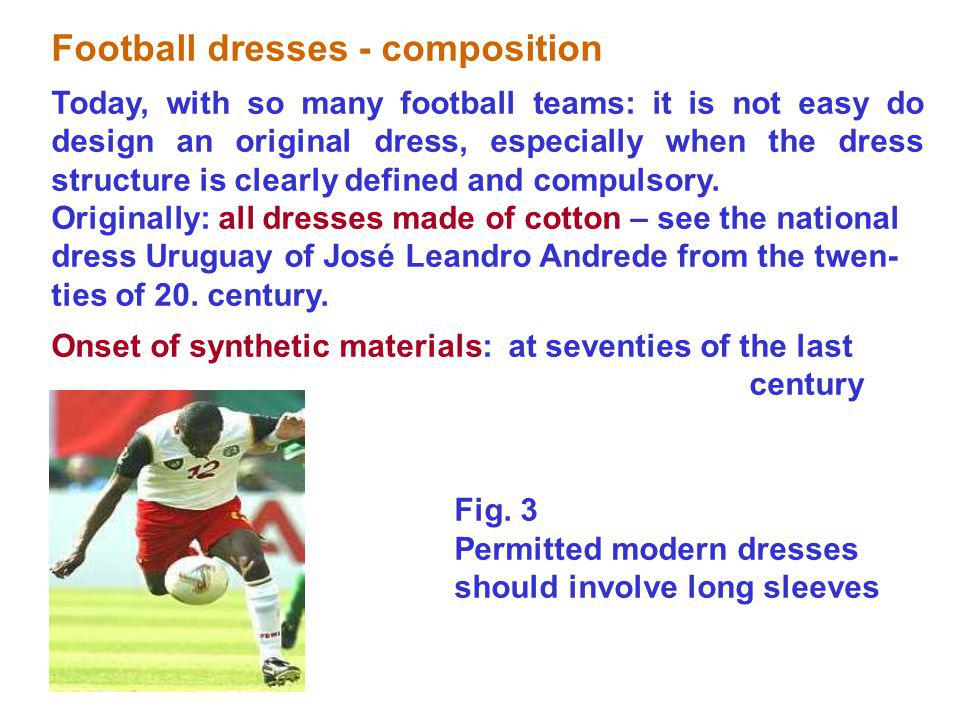 Football dresses - composition Today, with so many football teams: it is not easy do design an original dress, especially when the dress structure is clearly defined and compulsory.