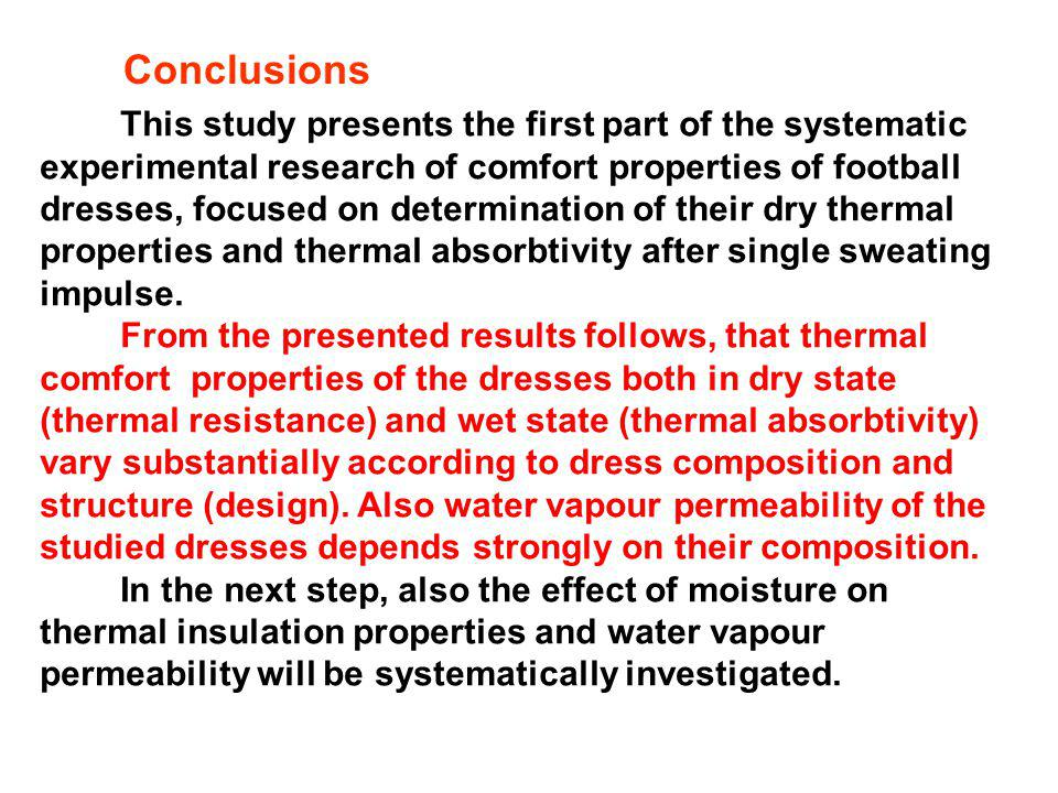 Conclusions This study presents the first part of the systematic experimental research of comfort properties of football dresses, focused on determination of their dry thermal properties and thermal absorbtivity after single sweating impulse.