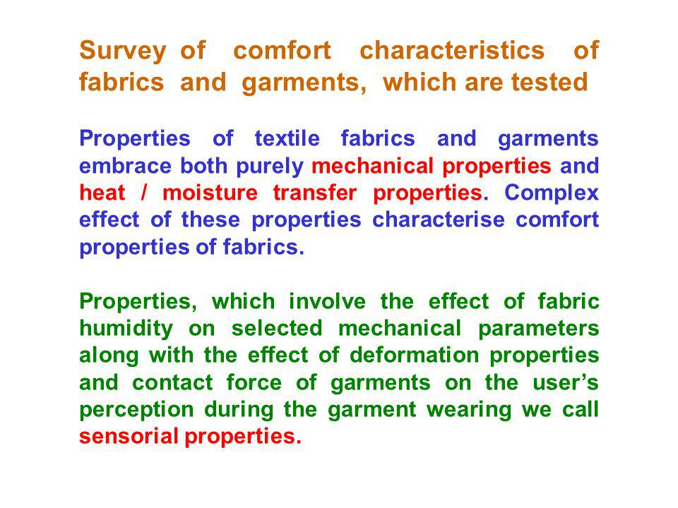 Survey of comfort characteristics of fabrics and garments, which are tested Properties of textile fabrics and garments embrace both purely mechanical properties and heat / moisture transfer properties.