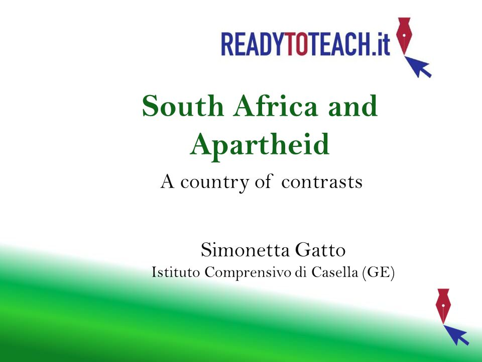 South Africa and Apartheid A country of contrasts Simonetta Gatto Istituto Comprensivo di Casella (GE)