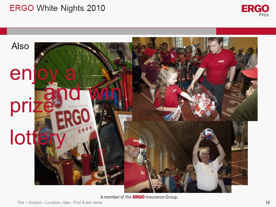Title – Subject – Location, date – First & last name12 ERGO White Nights 2010 enjoy a prize lottery and win sport gear.