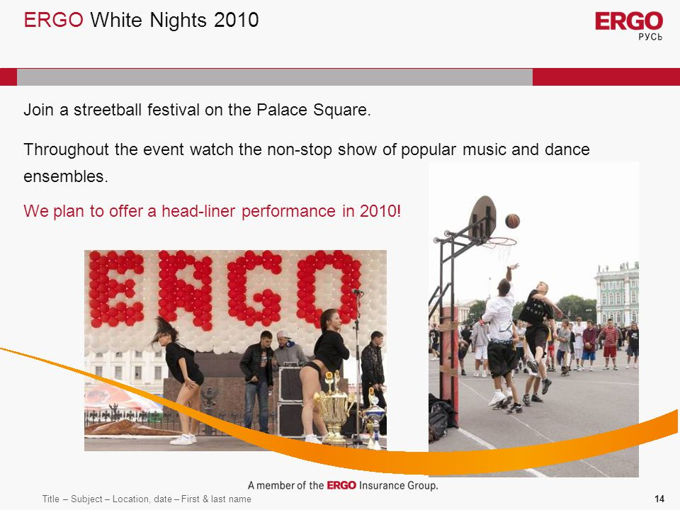 Title – Subject – Location, date – First & last name14 ERGO White Nights 2010 Join a streetball festival on the Palace Square.