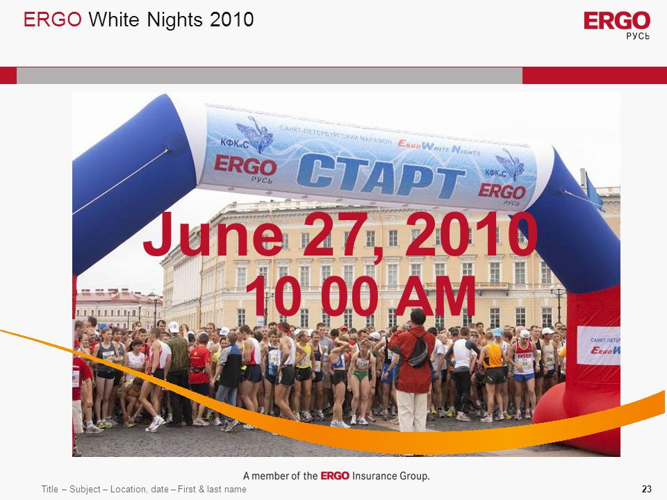 Title – Subject – Location, date – First & last name23 ERGO White Nights 2010 June 27, 2010 10 00 AM