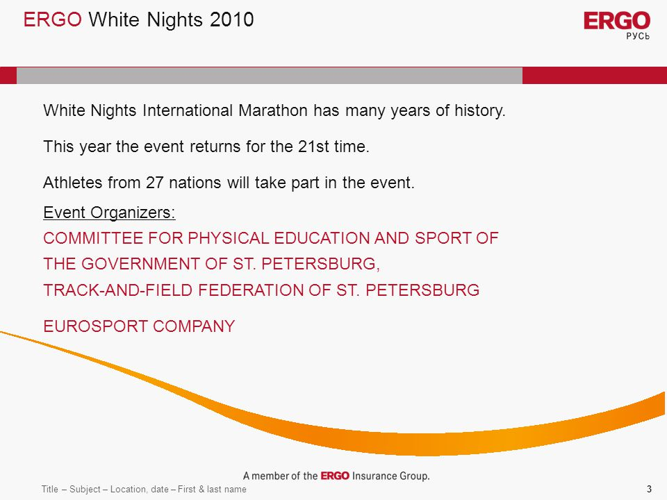 Title – Subject – Location, date – First & last name3 ERGO White Nights 2010 Event Organizers: COMMITTEE FOR PHYSICAL EDUCATION AND SPORT OF THE GOVERNMENT OF ST.