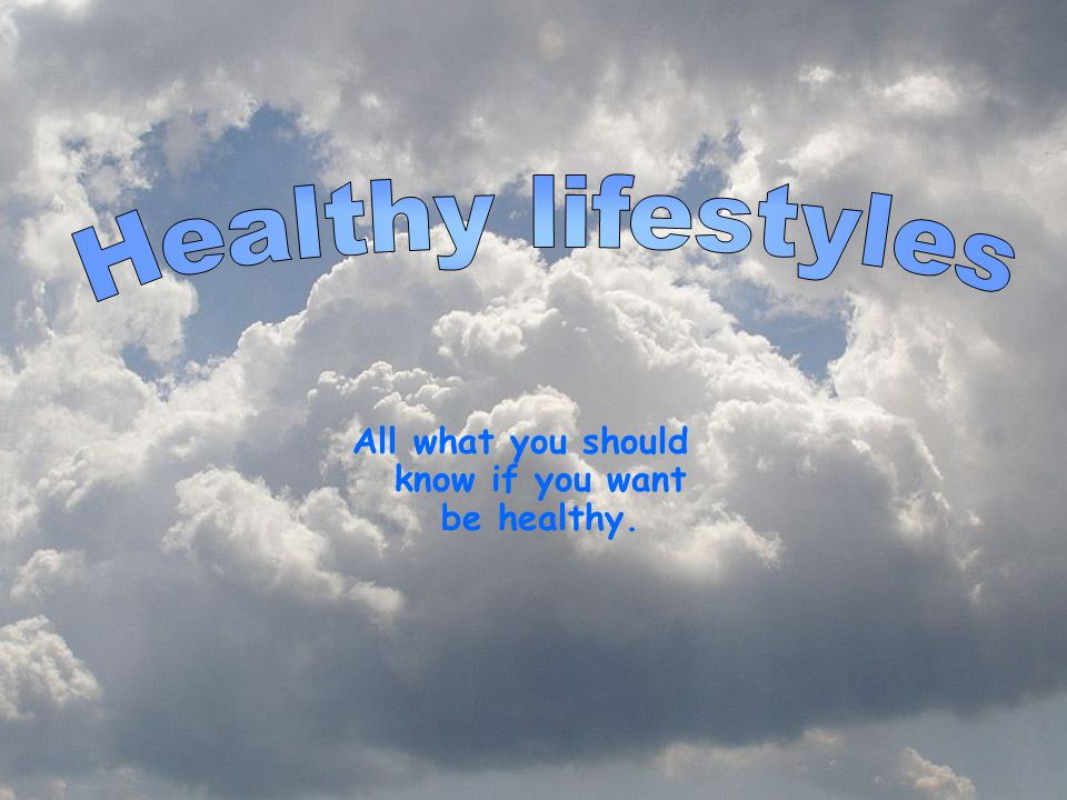 All what you should know if you want be healthy.