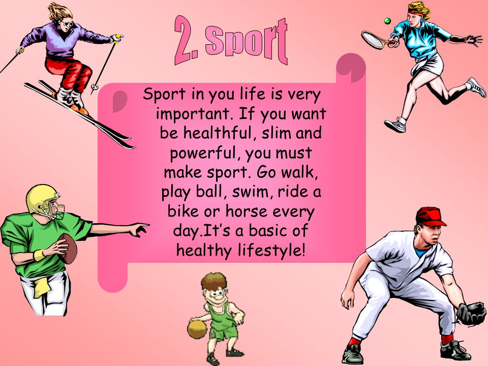 Sport in you life is very important.