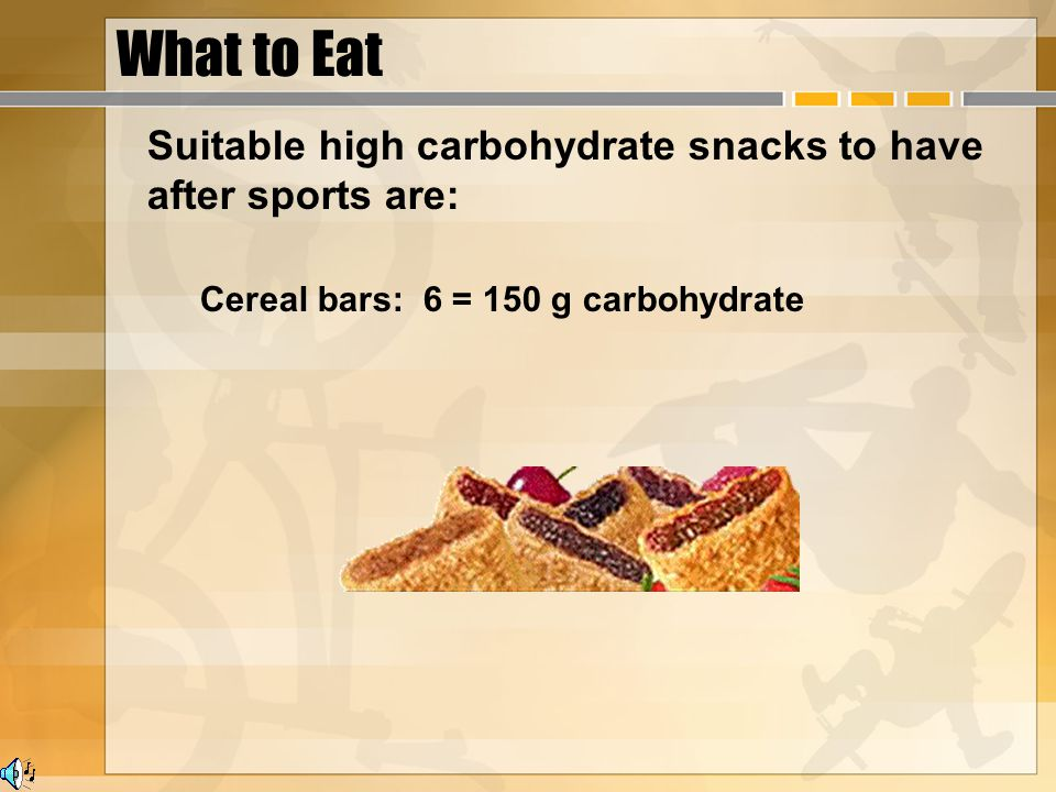 What to Eat Suitable high carbohydrate snacks to have after sports are: Cereal bars: 6 = 150 g carbohydrate