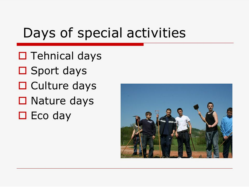 Days of special activities Tehnical days Sport days Culture days Nature days Eco day