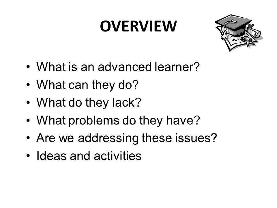 OVERVIEW What is an advanced learner. What can they do.