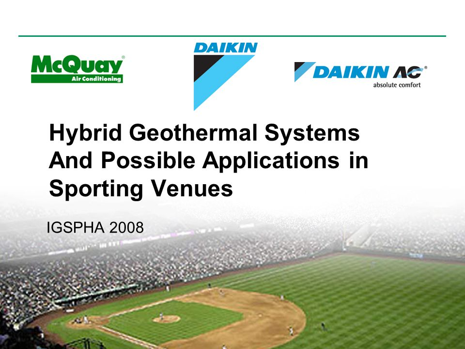 Engineered for flexibility and performance | Hybrid Geothermal Systems And Possible Applications in Sporting Venues IGSPHA 2008