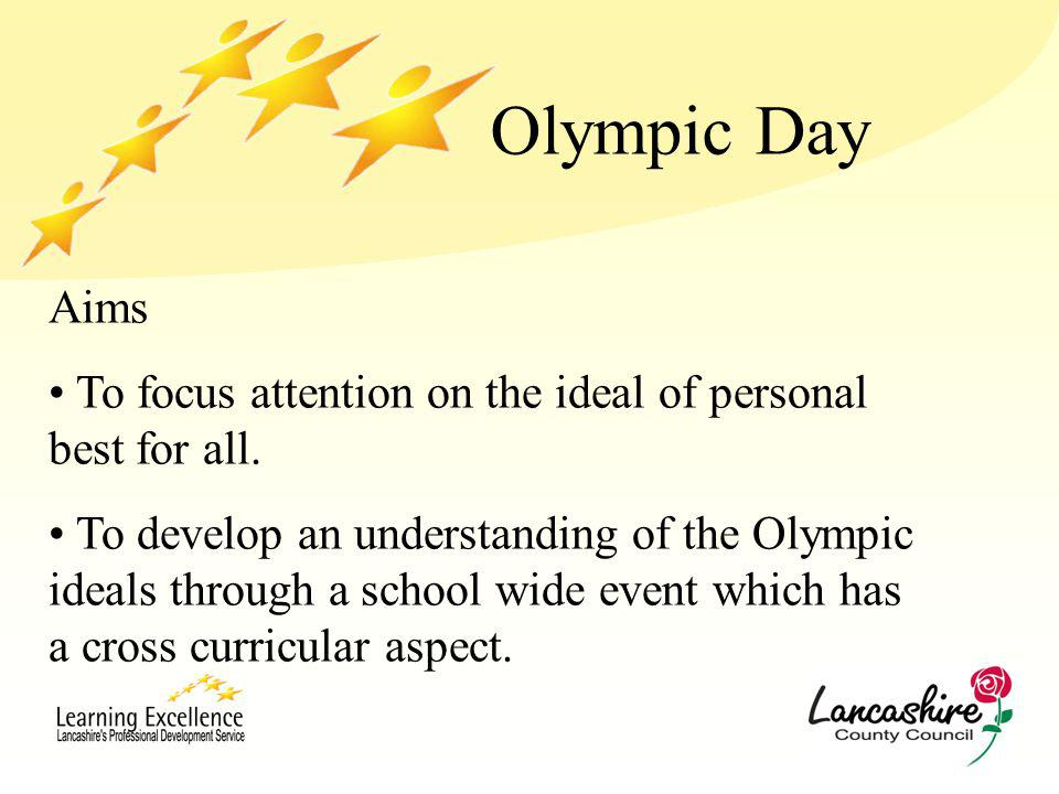 Olympic Day Aims To focus attention on the ideal of personal best for all.