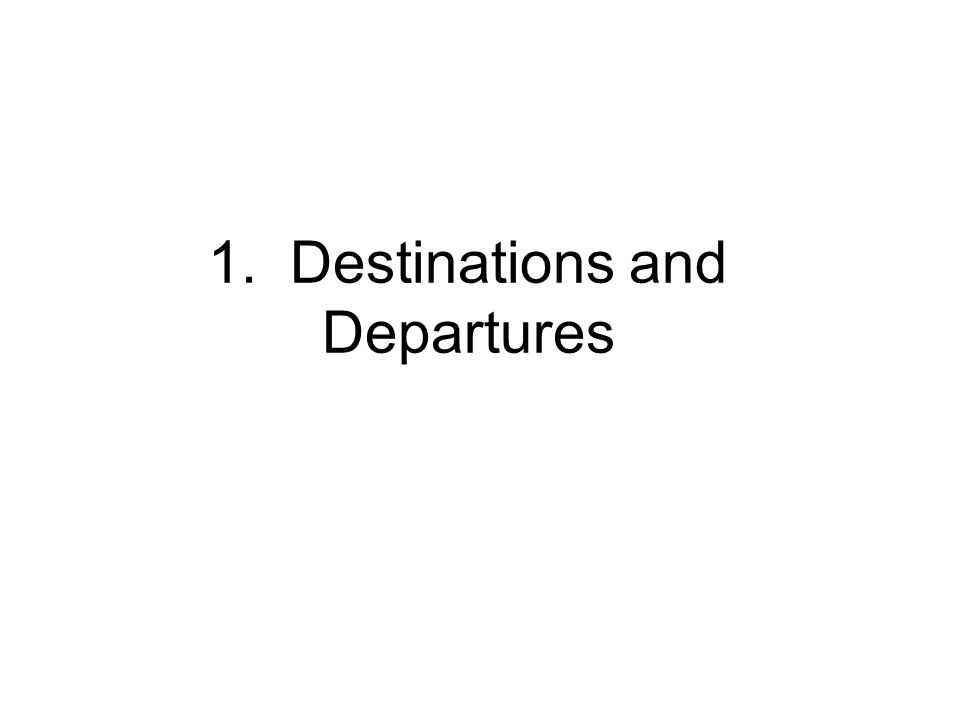 1. Destinations and Departures