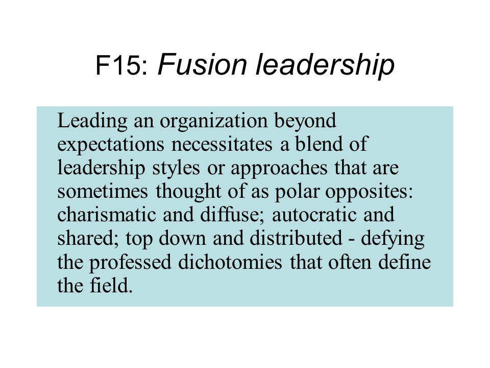Leading an organization beyond expectations necessitates a blend of leadership styles or approaches that are sometimes thought of as polar opposites: charismatic and diffuse; autocratic and shared; top down and distributed - defying the professed dichotomies that often define the field.