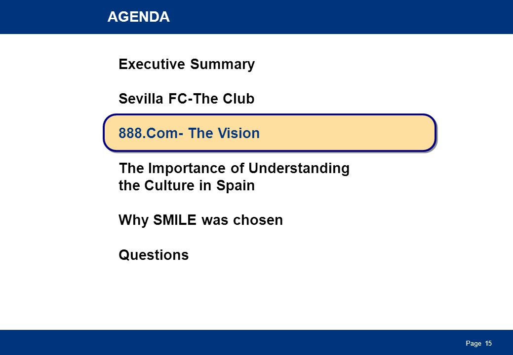 Page 15 AGENDA Executive Summary Sevilla FC-The Club 888.Com- The Vision The Importance of Understanding the Culture in Spain Why SMILE was chosen Questions