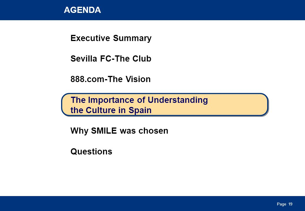 Page 19 AGENDA Executive Summary Sevilla FC-The Club 888.com-The Vision The Importance of Understanding the Culture in Spain Why SMILE was chosen Questions