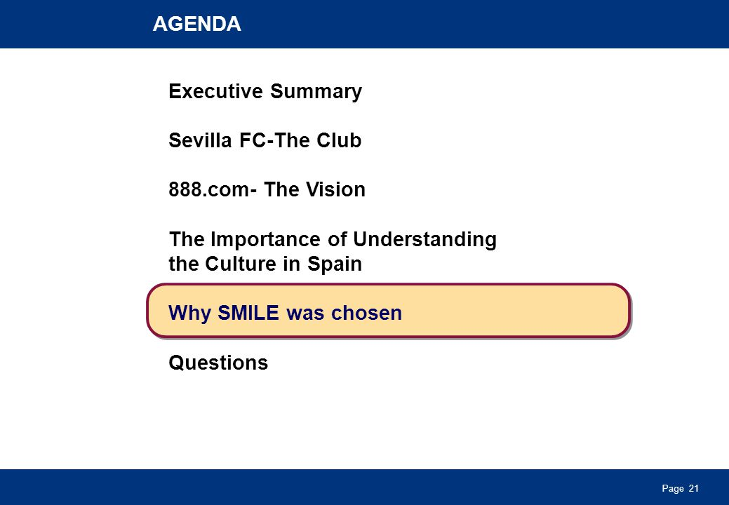 Page 21 AGENDA Executive Summary Sevilla FC-The Club 888.com- The Vision The Importance of Understanding the Culture in Spain Why SMILE was chosen Questions