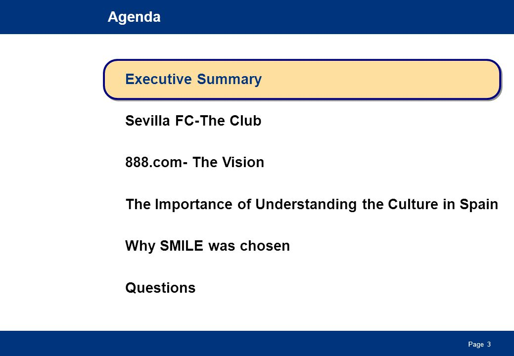 Page 3 Agenda Executive Summary Sevilla FC-The Club 888.com- The Vision The Importance of Understanding the Culture in Spain Why SMILE was chosen Questions