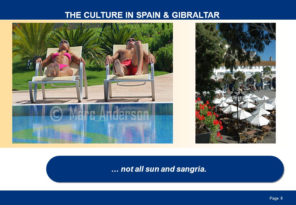 Page 8 THE CULTURE IN SPAIN & GIBRALTAR … not all sun and sangria.