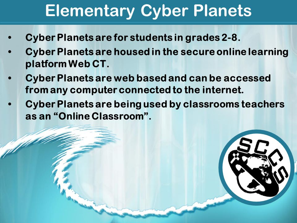 Elementary Cyber Planets Cyber Planets are for students in grades 2-8.