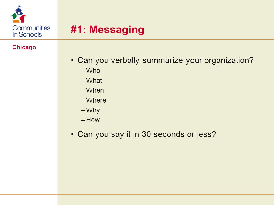 Chicago #1: Messaging Can you verbally summarize your organization.
