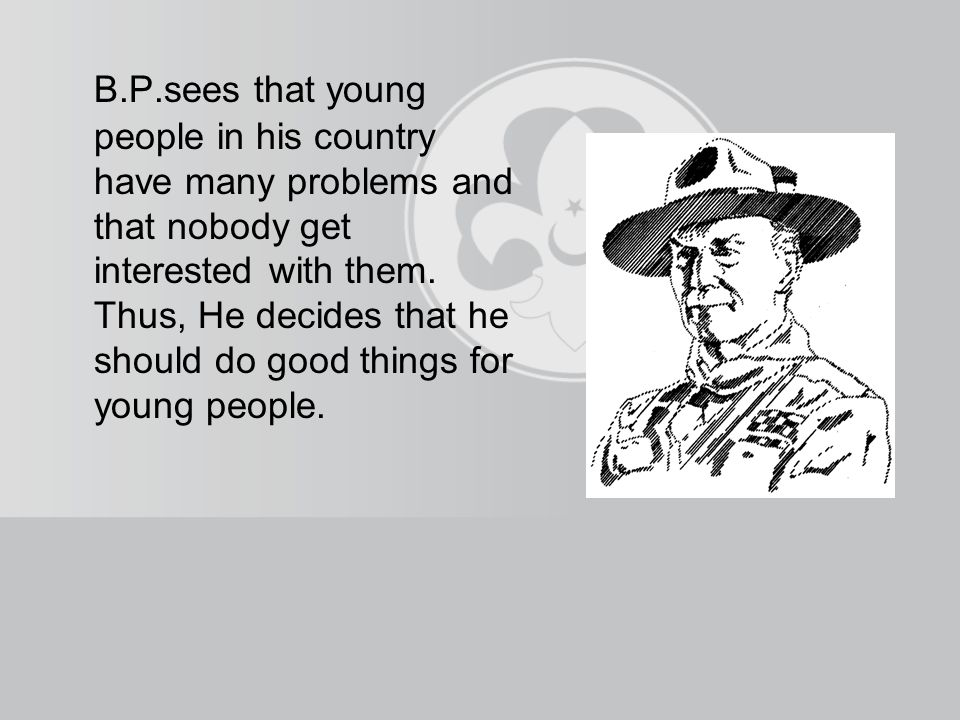 B.P.sees that young people in his country have many problems and that nobody get interested with them.