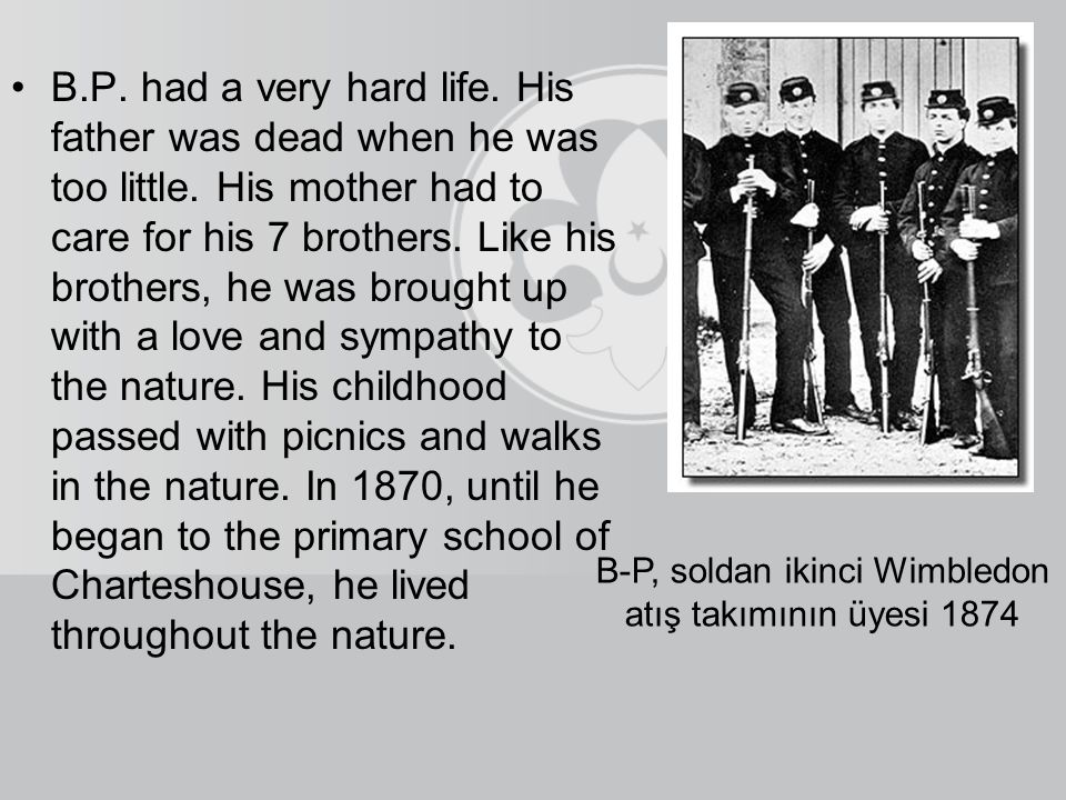 B.P. had a very hard life. His father was dead when he was too little.