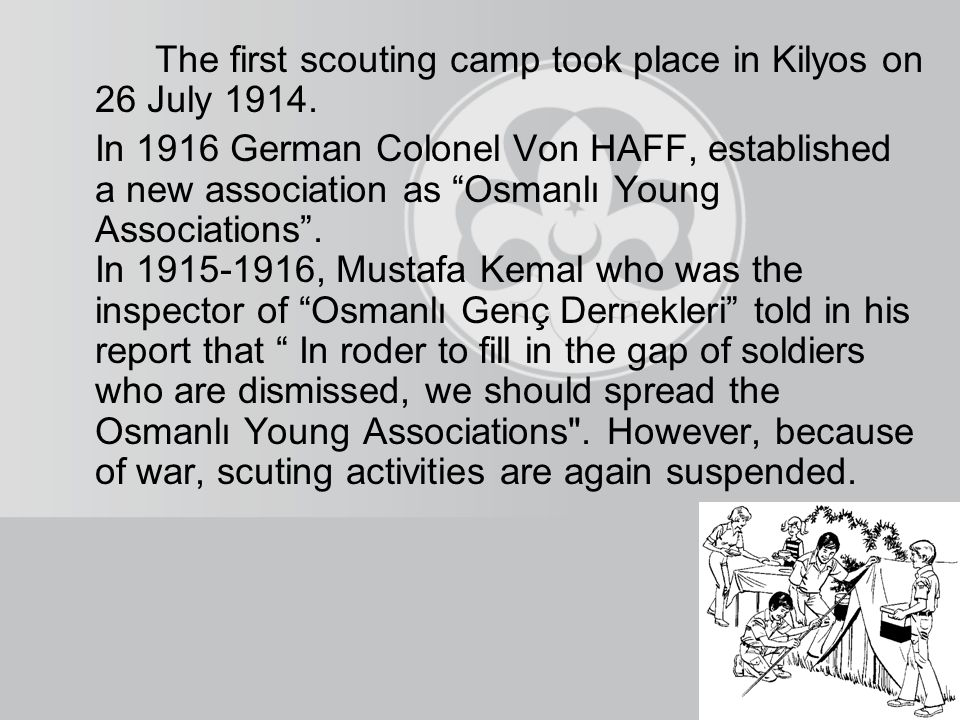 The first scouting camp took place in Kilyos on 26 July 1914.