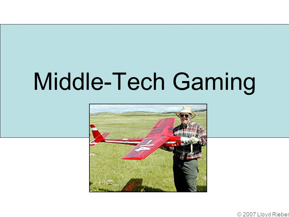 © 2007 Lloyd Rieber Middle-Tech Gaming