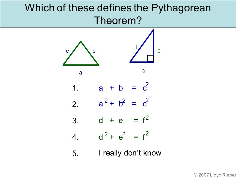© 2007 Lloyd Rieber Which of these defines the Pythagorean Theorem.