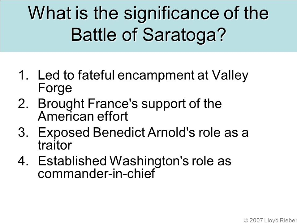 © 2007 Lloyd Rieber What is the significance of the Battle of Saratoga.