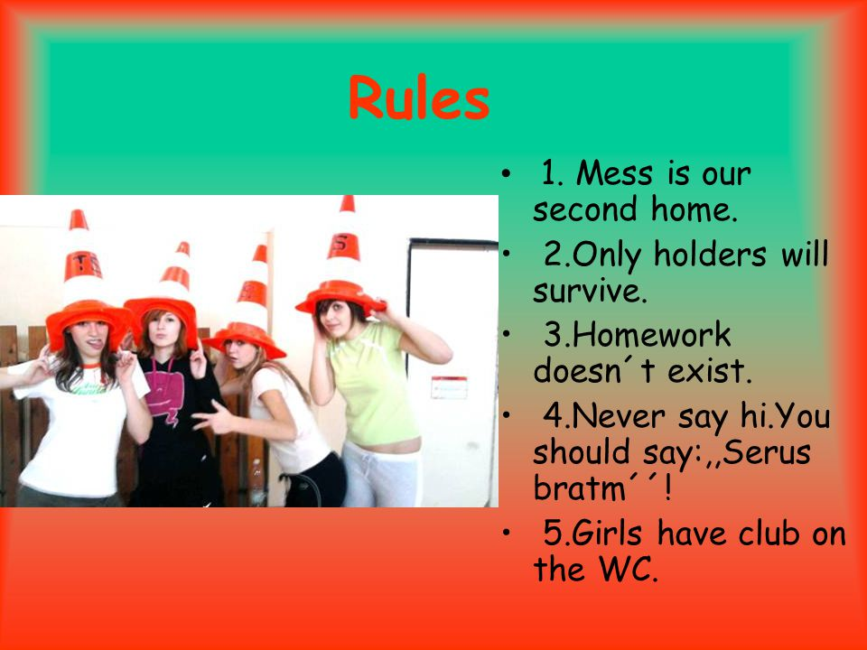Rules 1. Mess is our second home. 2.Only holders will survive.